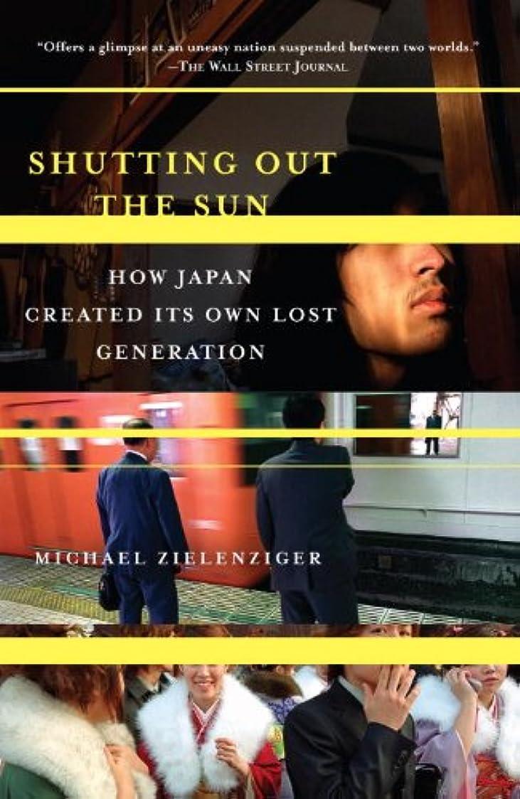 モスク検証ミリメートルShutting Out the Sun: How Japan Created Its Own Lost Generation (Vintage Departures) (English Edition)