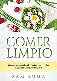 COMER LIMPIO: Un plan de comidas de 15 días con recetas saludables para perder peso
