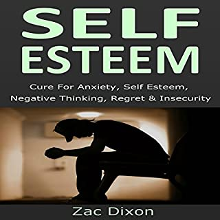 Self Esteem (3rd Edition): Cure for Anxiety, Self Esteem, Negative Thinking, Regret & Insecurity cover art
