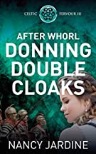 After Whorl Donning Double Cloaks: 3 (Celtic Fervour Series)