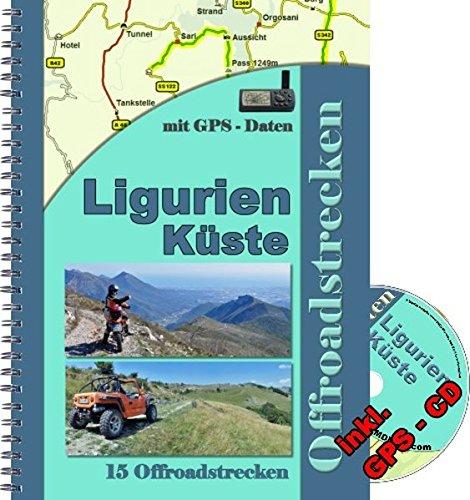 15 Offroad - Strecken Ligurien Küste Reiseführer ( inkl. GPS - Daten - CD ): 15 Offroadstrecken Ligurien Küste ( zwischen Genua und Nizza ) inkl. einer GPS - CD mit Routen fürs Navi