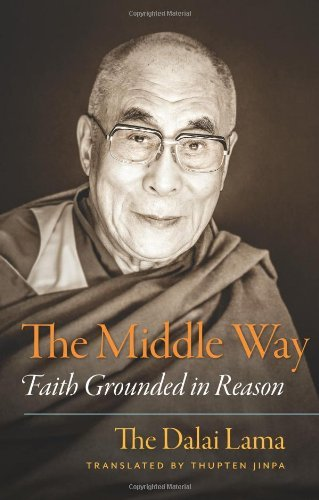 The Middle Way: Faith Grounded in Reason by His Holiness the Dalai Lama (2014-04-15) -  Wisdom Publications