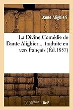 La Divine Comedie de Dante Alighieri... Traduite En Vers Francais (Ed.1857) (Litterature) (French Edition)