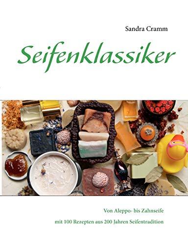 Seifenklassiker: Von Aleppo- bis Zahnseife – mit 100 Rezepten aus 200 Jahren Seifentradition
