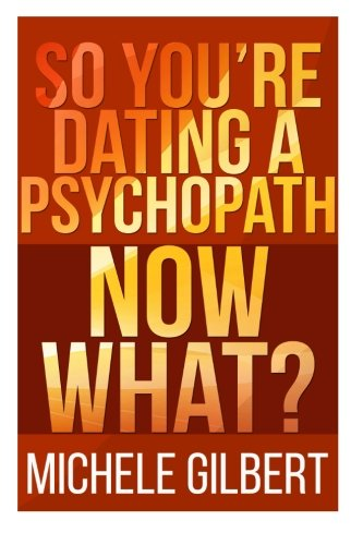 So You're Dating a Psychopath: Now What? (Personality Disorders,Psycopaths,Sociopaths,Narcissists)