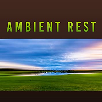 Ambient Rest – Relaxing Music, Nature Sounds, Calming Music, Deep Relax Music, Reduce Anxiety & Stress