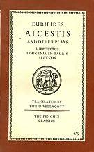 Euripides Three Plays: Hippolytus, Iphigenia in Tauris, Alcestis