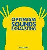 Optimism Sounds Exhausting (Volume 43) (Dilbert)