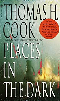 Places in the Dark by [Thomas H. Cook]