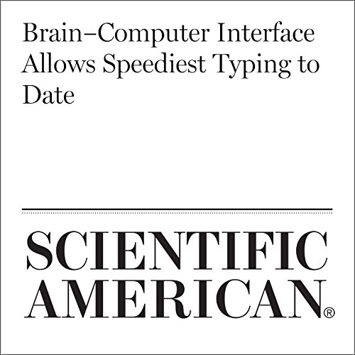 Brain–Computer Interface Allows Speediest Typing to Date                   By:                                                                                                                                 Simon Makin                               Narrated by:                                                                                                                                 Jef Holbrook                      Length: Not Yet Known     Not rated yet     Overall 0.0
