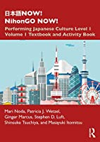 日本語NOW! NihonGO NOW!: Performing Japanese Culture - Level 1 Volume 1 Textbook and Activity Book