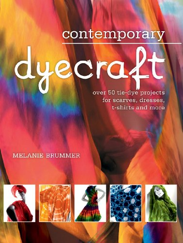 Contemporary Dyecraft: Over 50 Tie-Dye Projects for Scarves, Dresses, T-Shirts and More