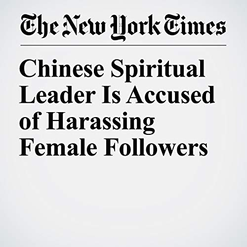 Chinese Spiritual Leader Is Accused of Harassing Female Followers copertina