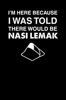 I'm Here Because I Was Told There Would Be Nasi Lemak: 100 page Recipe Journal 6 x 9 Food Lover journal to jot down your recipe ideas and cooking notes