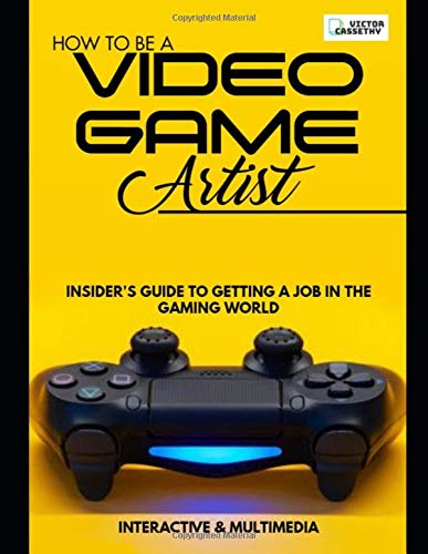 How To Be A Video Game Artist: Insider's Guide To Getting A Job In The Gaming World