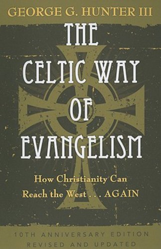 The Celtic Way of Evangelism, Tenth Anniversary Edition: How Christianity Can Reach the West . . .Again