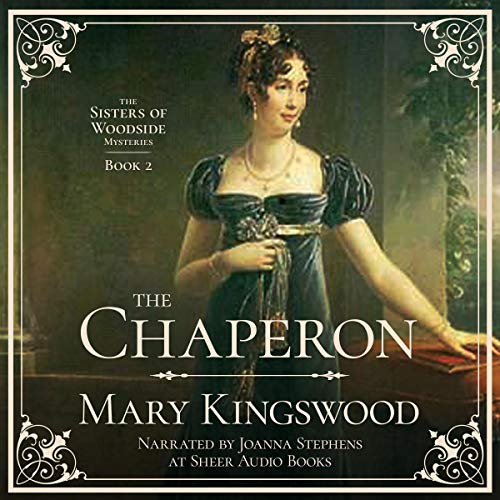 The Chaperon: Sisters of Woodside Mysteries, Book 2