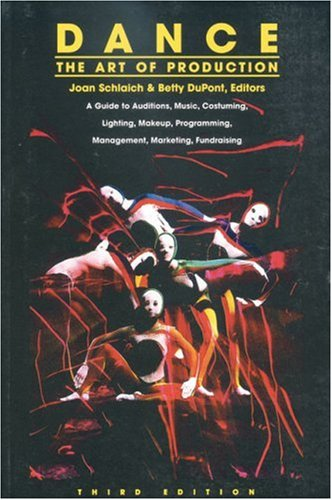 Dance: The Art of Production: A Guide to Auditions, Music, Costuming, Lighting, Makeup, Programming, Management,...