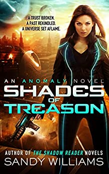 Shades of Treason: A Science Fiction Romance Adventure (An Anomaly Novel Book 1) by [Sandy Williams]