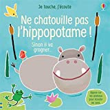 Ne chatouille pas l'hippopotame !: Sinon il va grogner... (Je touche, j'écoute)