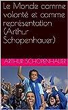 Le Monde comme volonté et comme représentation (Arthur Schopenhauer) - Format Kindle - 0,99 €