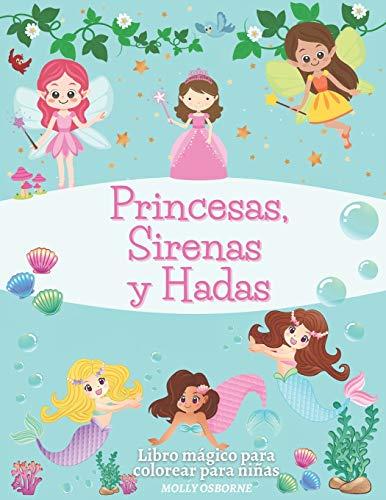 Princesas, Sirenas y Hadas. Libro Mágico Para Colorear Para Niñas: Dibujos animados, diseños únicos e imágenes encantadoras: Hadas Mágicas, Sirenas y ... para colorear un mundo lleno de magia.