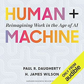 Human + Machine     Reimagining Work in the Age of AI              By:                                                                                                                                 Paul R. Daugherty,                                                                                        H. James Wilson                               Narrated by:                                                                                                                                 Jamie Renell                      Length: 5 hrs and 55 mins     6 ratings     Overall 4.3
