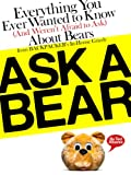Ask a Bear: Everything You Ever Wanted to Know (And Weren't Afraid to Ask) About Bears from BACKPACKER's In-House Grizzly