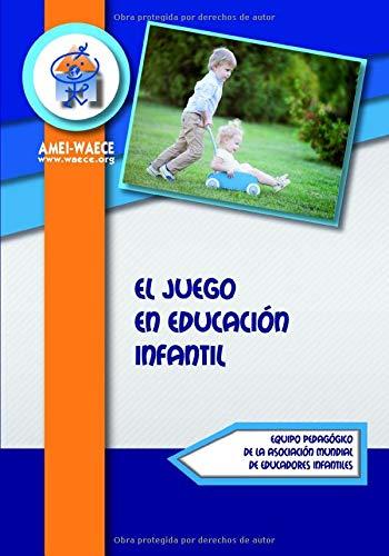 El Juego en Educación Infantil (Biblioteca AMEI-WAECE)