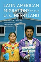 Latin American Migrations to the U.S. Heartland: Changing Social Landscapes in Middle America (Working Class in American H...