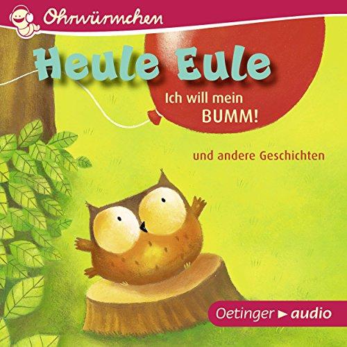 Heule Eule - Ich will mein Bumm! und andere Geschichten Titelbild