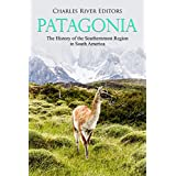 Patagonia: The History of the Southernmost Region in South America (English Edition)