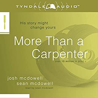 More Than a Carpenter                   Written by:                                                                                                                                 Josh D. McDowell                               Narrated by:                                                                                                                                 Sean McDowell                      Length: 1 hr and 19 mins     2 ratings     Overall 5.0