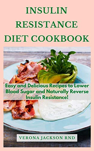 Insulin Resistance Diet Cookbook: Easy and Delicious Recipes to Lower Blood Sugar and Naturally Reverse Insulin Resistance!