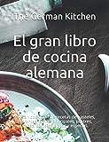 El gran libro de cocina alemana: La gran colección de recetas de pasteles, entrantes, platos principales, postres, salsas, cócteles, sopas y especias
