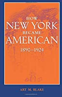 How New York Became American 1890-1924