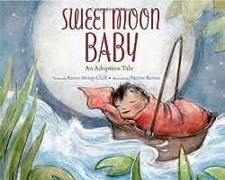 Sweet Moon Baby: An Adoption Tale: Karen Henry Clark, Patrice Barton