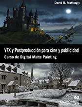 VFX y postproducción para cine y publicidad / The Digital matte Painting Handbook: Curso de Digital Matte Painting (Spanish Edition) Tra edition by Mattingly, David B. (2013) Paperback