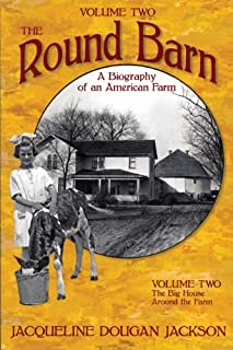 The Round Barn, A Biography of an American Farm, Volume 2: The Big House, Around the Farm
