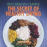 Sri Lankan Cuisine: The Secret Of Healthy Living