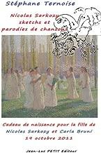Nicolas Sarkozy: sketchs et parodies de chansons: Cadeau de naissance pour la fille de Nicolas Sarkozy et Carla Bruni (French Edition)