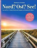 Nord? Ost? See!: Lust auf Meer: Straende, Hotels und Camping von Helgoland bis Ruegen