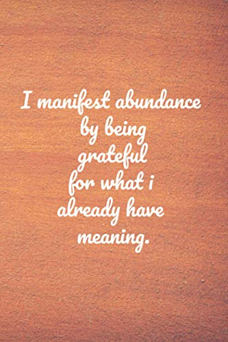 I manifest abundance by being grateful for what i already have meaning: notebook 110 Pages - Large 6 x 9