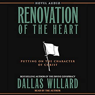 Renovation of the Heart     Putting on the Character of Christ              By:                                                                                                                                 Dallas Willard                               Narrated by:                                                                                                                                 Dallas Willard                      Length: 13 hrs and 7 mins     297 ratings     Overall 4.7