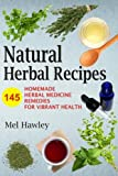 Natural Herbal Recipes: 145 Homemade Herbal Medicine Remedies for Vibrant Health