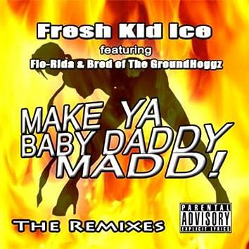 Make Ya Baby Daddy Madd! (The Remixes)