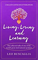 Living, Loving and Learning: The collected talks of one of the world's great motivational speakers (Prelude Psychology Classics)