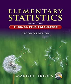 Elementary Statistics Using the TI-83/84 Plus Calculator Value Pack (includes TI-83/84 Plus and TI-89 Manual for the Triola Statistics Series & Triola Statistics Series TI-83/TI-84 Plus Study )
