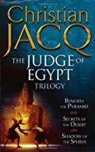 The Judge of Egypt Trilogy Beneath the Pyramid; Secrets of the Desert; Shadow of the Sphinx