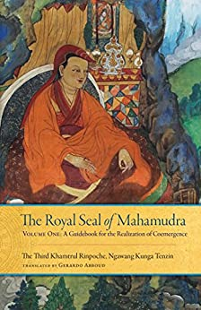 The Royal Seal of Mahamudra, Volume One: A Guidebook for the Realization of Coemergence by [Khamtrul Rinpoche III, Gerardo Abboud]